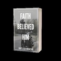 Faith Believed Him